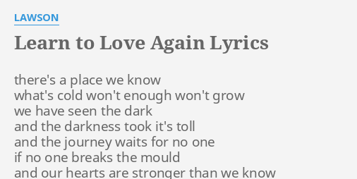 Learn To Love Again Lyrics By Lawson Theres A Place We