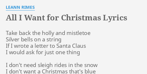 all i want for christmas lyrics by leann rimes take back the holly - Who Wrote All I Want For Christmas Is You