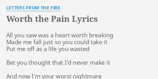 Fire Worth Lyrics The Pain The Letters From