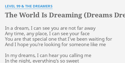 THE WORLD IS DREAMING DREAMS LYRICS By LEVEL 99 DREAMERS In A Dream I