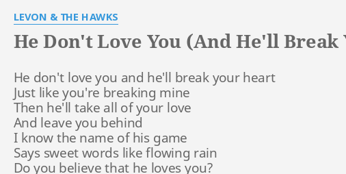 He Dont Love You And Hell Break Your Heart Lyrics By Levon
