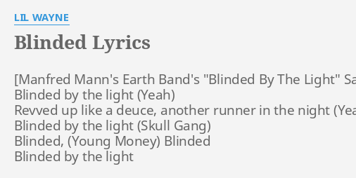 Blinded Lyrics By Lil Wayne Blinded By The Light