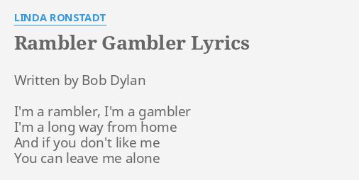 Rambler Gambler Lyrics By Linda Ronstadt Written By Bob Dylan