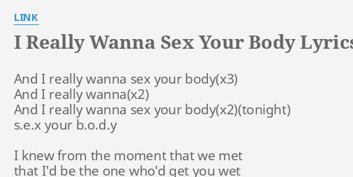 Body i really sex wanna