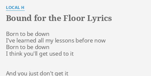 LYRICS by LOCAL H: Born to be down