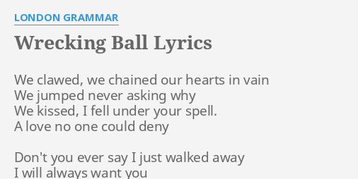 """WRECKING BALL"" LYRICS by LONDON GRAMMAR: We clawed, we ..."