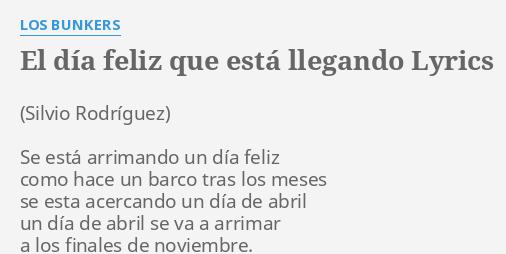 El Día Feliz Que Está Llegando Lyrics By Los Bunkers Se Está Arrimando Un