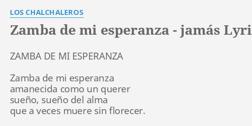 Zamba De Mi Esperanza Jamas Lyrics By Los Chalchaleros Zamba De