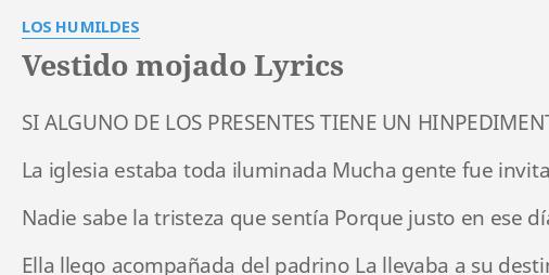 Vestido Mojado Lyrics By Los Humildes Si Alguno De Los