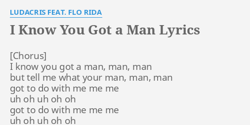 I Know You Got A Man Lyrics By Ludacris Feat Flo Rida I Know You