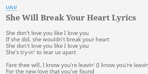 She Will Break Your Heart Lyrics By Lulu She Dont Love You
