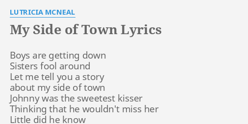 My Side Of Town Lyrics By Lutricia Mcneal Boys Are Getting Down