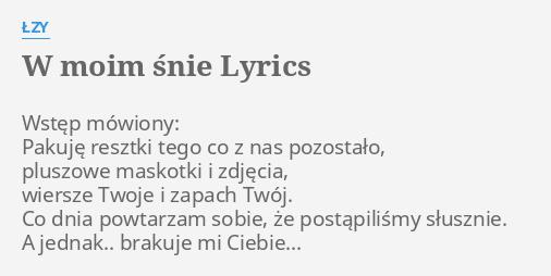 W Moim śnie Lyrics By łzy Wstęp Mówiony Pakuję Resztki