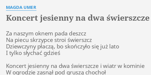 Koncert Jesienny Na Dwa świerszcze Lyrics By Magda Umer Za