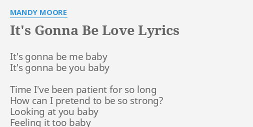 Its Gonna Be Love Lyrics By Mandy Moore Its Gonna Be Me