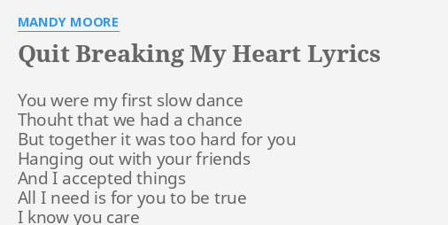 Quit Breaking My Heart Lyrics By Mandy Moore You Were My First