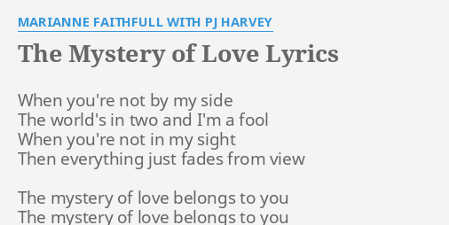 The Mystery Of Love Lyrics By Marianne Faithfull With Pj Harvey When You Re Not By Explain your version of song meaning, find more of marianne faithfull lyrics. the mystery of love lyrics by marianne
