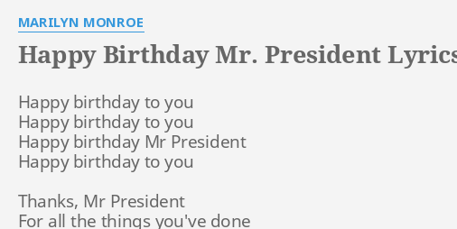Happy Birthday Mr President Lyrics By Marilyn Monroe Happy Birthday To You
