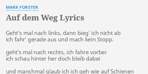Auf Dem Weg Lyrics By Mark Forster Gehts Mal Nach Links
