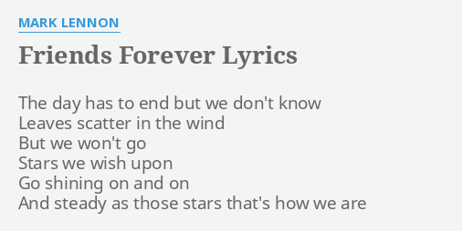 FRIENDS FOREVER LYRICS By MARK LENNON The Day Has To