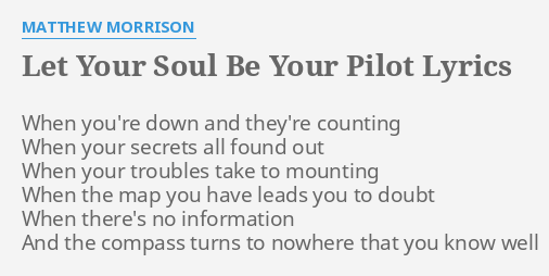 LET YOUR SOUL BE YOUR PILOT\