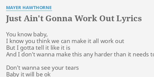 Just Aint Gonna Work Out Lyrics By Mayer Hawthorne You Know Baby I