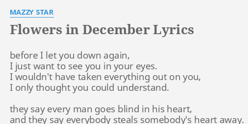 Flowers In December Lyrics By Mazzy Star Before I Let You