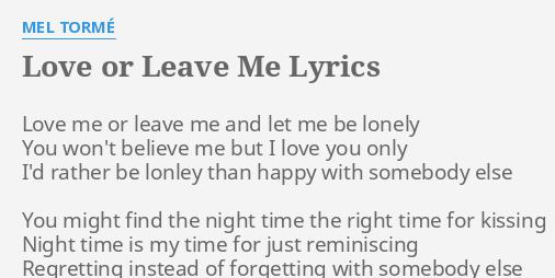 Love Or Leave Me Lyrics By Mel Tormé Love Me Or Leave