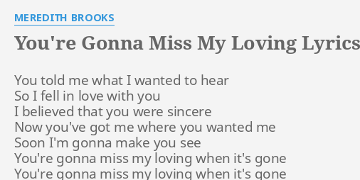 Youre Gonna Miss My Loving Lyrics By Meredith Brooks You Told Me