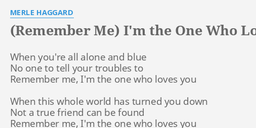 Remember Me Im The One Who Loves You Lyrics By Merle Haggard