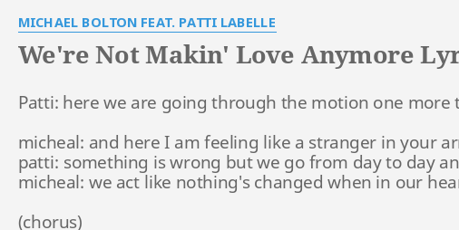 Michael bolton we re not making love anymore We Re Not Makin Love Anymore Lyrics By Michael Bolton Feat Patti Labelle Patti Here We Are