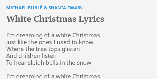 Michael Buble White Christmas.White Christmas Lyrics By Michael Buble Shania Twain I M