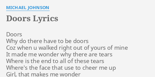 DOORS  LYRICS by MICHAEL JOHNSON Doors Why do there.  sc 1 st  FlashLyrics & DOORS