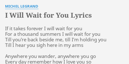 I WILL WAIT FOR YOU LYRICS By MICHEL LEGRAND If It Takes Forever
