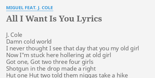 All I Want Is You Lyrics By Miguel Feat J Cole J Cole D Cold