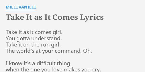 TAKE IT AS COMES LYRICS By MILLI VANILLI Take It As