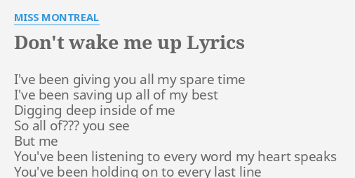 Don T Wake Me Up Lyrics By Miss Montreal I Ve Been Giving You