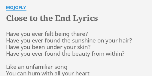 close to the end lyrics by mojofly have you ever felt