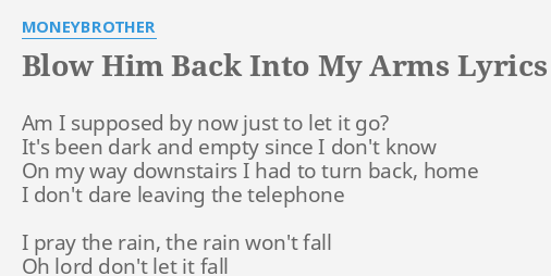 Blow Him Back Into My Arms Lyrics By Moneybrother Am I Supposed By