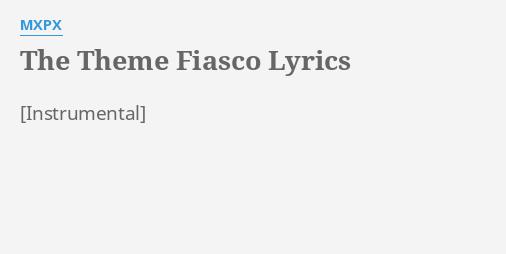 The theme fiasco lyrics by mxpx the theme fiasco lyrics by mxpx stopboris Choice Image