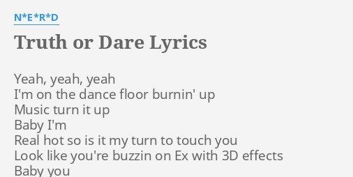 Truth Or Dare Lyrics By N E R D Yeah Yeah Yeah I M