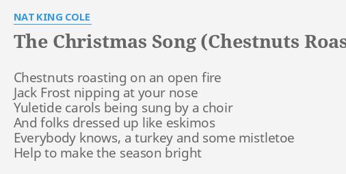 """THE CHRISTMAS SONG (CHESTNUTS ROASTING)"" LYRICS by NAT KING COLE: Chestnuts roasting on an..."