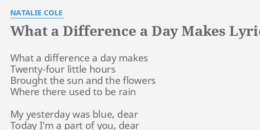 What Difference Four Days Makes >> What A Difference A Day Makes Lyrics By Natalie Cole What A