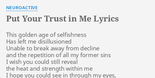 Put Your Trust In Me Lyrics By Neuroactive This Golden Age Of