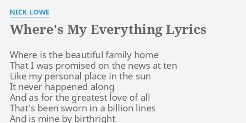 Wheres My Everything Lyrics By Nick Lowe Where Is The Beautiful