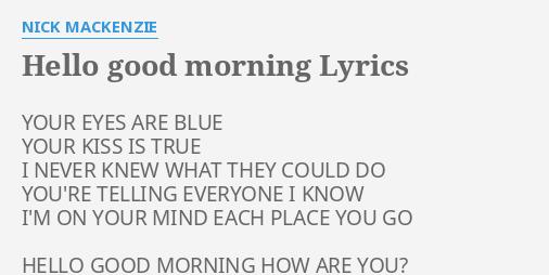Good Morning Everyone Gee Lyric : Quot hello good morning lyrics by nick mackenzie your eyes