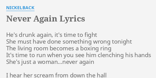 NEVER AGAIN LYRICS By NICKELBACK Hes Drunk Again Its