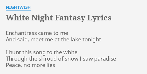 White Night Fantasy Lyrics By Nightwish Enchantress Came To Me