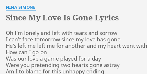 since my love is gone lyrics by nina simone oh i m lonely and