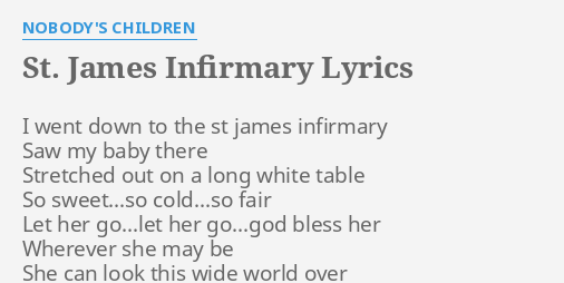 St James Infirmary Lyrics By Nobody S Children I Went Down To 'you've got a friend', 'don't let me be lonely tonight', 'fire and rain' etc. st james infirmary lyrics by nobody s
